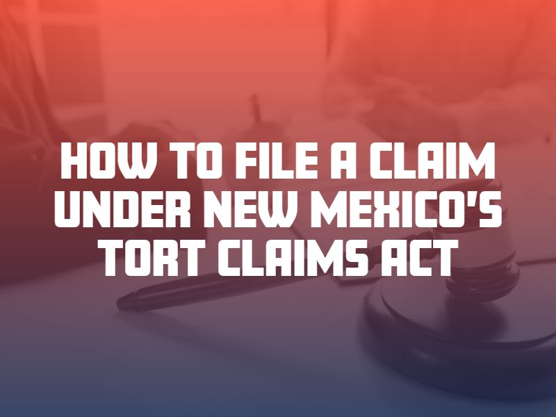 How to File a Claim Under New Mexico's Tort Claims Act