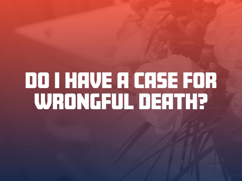 Do I Have a Case for Wrongful Death in New Mexico?
