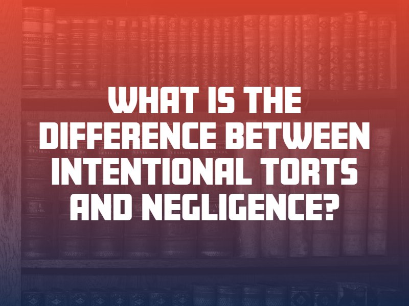 What Is the Difference Between Intentional Torts and Negligence?