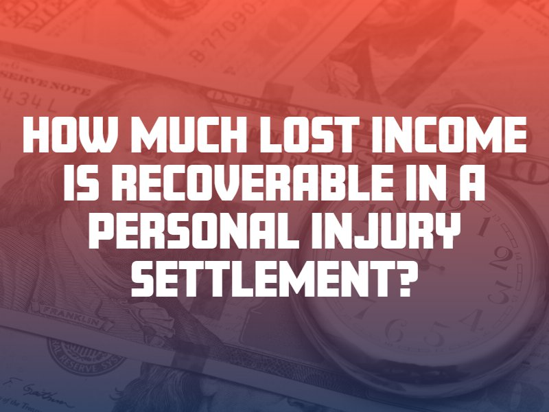 How Much Lost Income Is Recoverable in a Personal Injury Settlement?